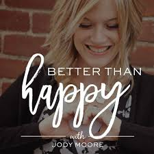 Better Than Happy Podcast Jody Moore